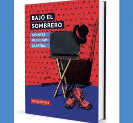 Bajo el Sombrero, apuntes desde mis zapatos de Carlos Adriano, disponible en Magia Estudio